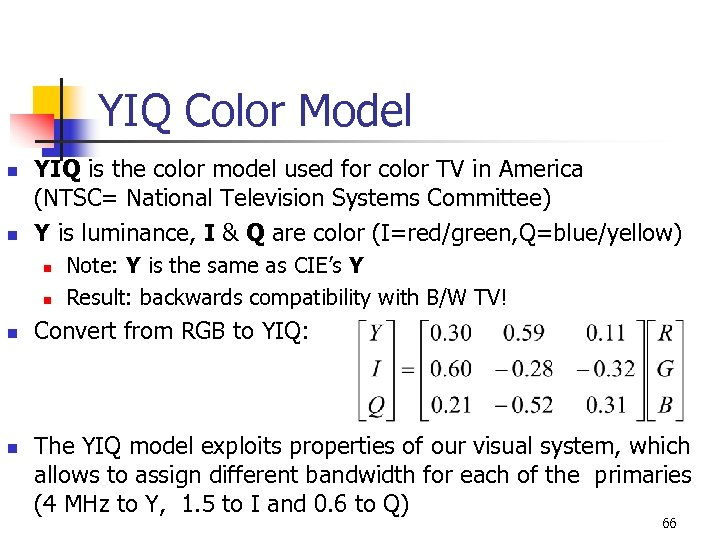 YIQ Color Model n n YIQ is the color model used for color TV