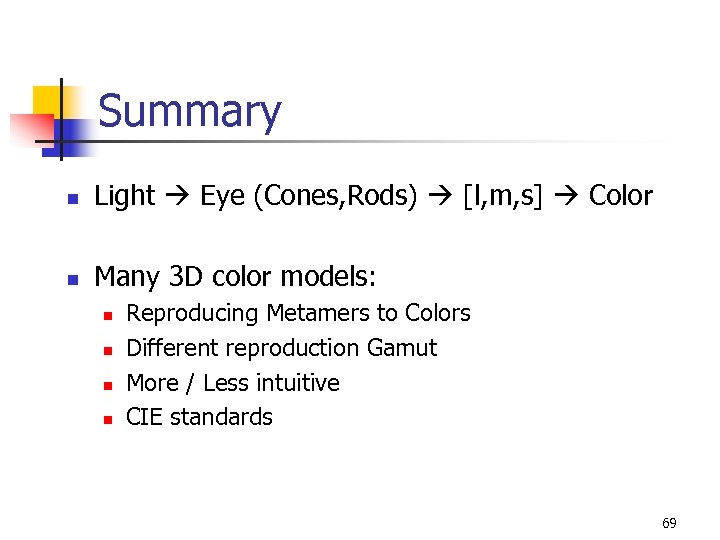 Summary n Light Eye (Cones, Rods) [l, m, s] Color n Many 3 D