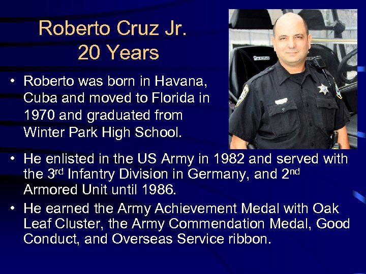 Roberto Cruz Jr. 20 Years • Roberto was born in Havana, Cuba and moved
