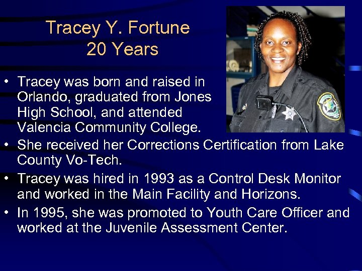 Tracey Y. Fortune 20 Years • Tracey was born and raised in Orlando, graduated