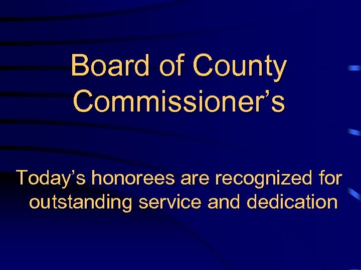 Board of County Commissioner's Today's honorees are recognized for outstanding service and dedication