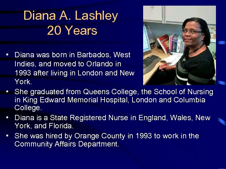 Diana A. Lashley 20 Years • Diana was born in Barbados, West Indies, and