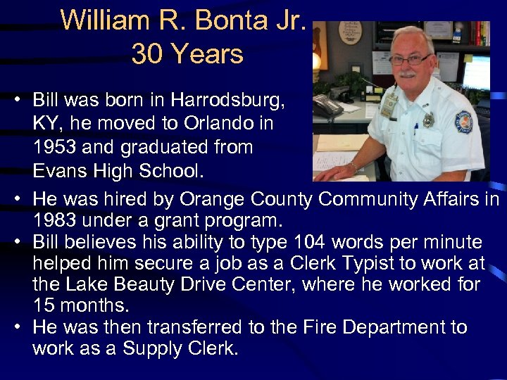William R. Bonta Jr. 30 Years • Bill was born in Harrodsburg, KY, he