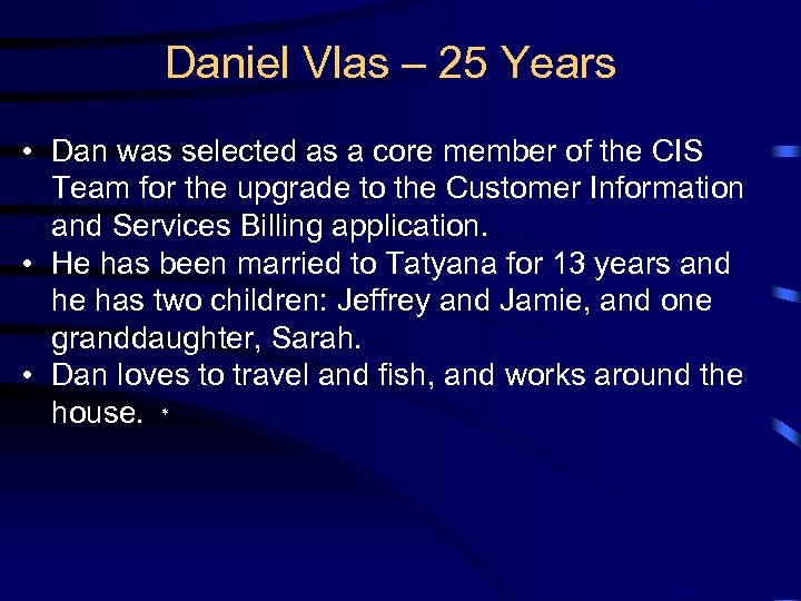 Daniel Vlas – 25 Years • Dan was selected as a core member of