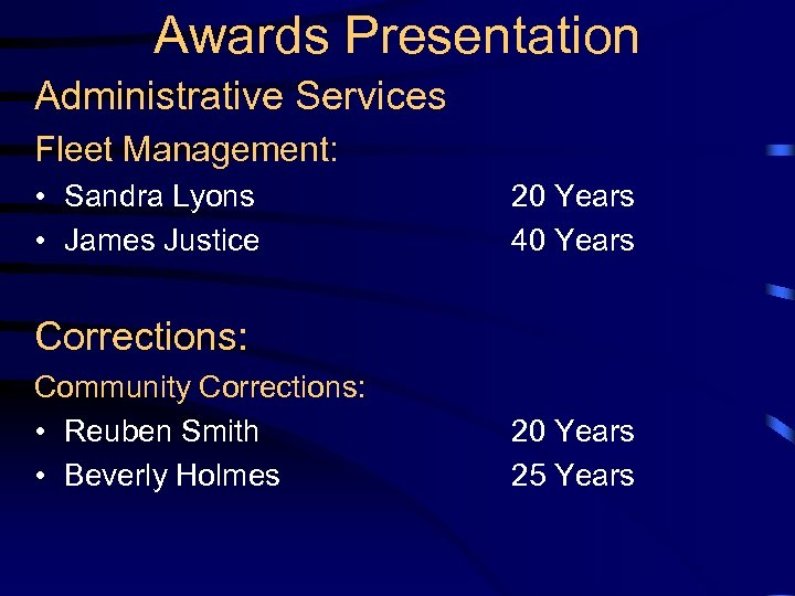 Awards Presentation Administrative Services Fleet Management: • Sandra Lyons • James Justice 20 Years