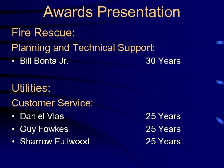 Awards Presentation Fire Rescue: Planning and Technical Support: • Bill Bonta Jr. 30 Years
