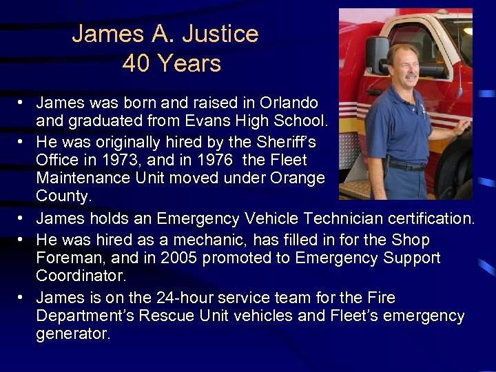 James A. Justice 40 Years • James was born and raised in Orlando and