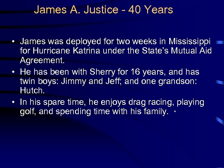 James A. Justice - 40 Years • James was deployed for two weeks in