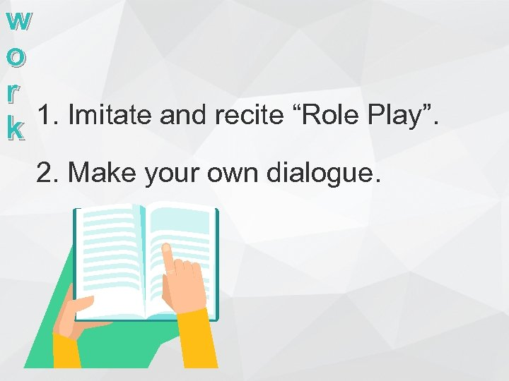 "w o r 1. Imitate and recite ""Role Play"". k 2. Make your own"