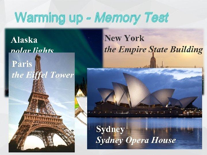 Warming up - Memory Test Alaska polar lights Paris the Eiffel Tower New York