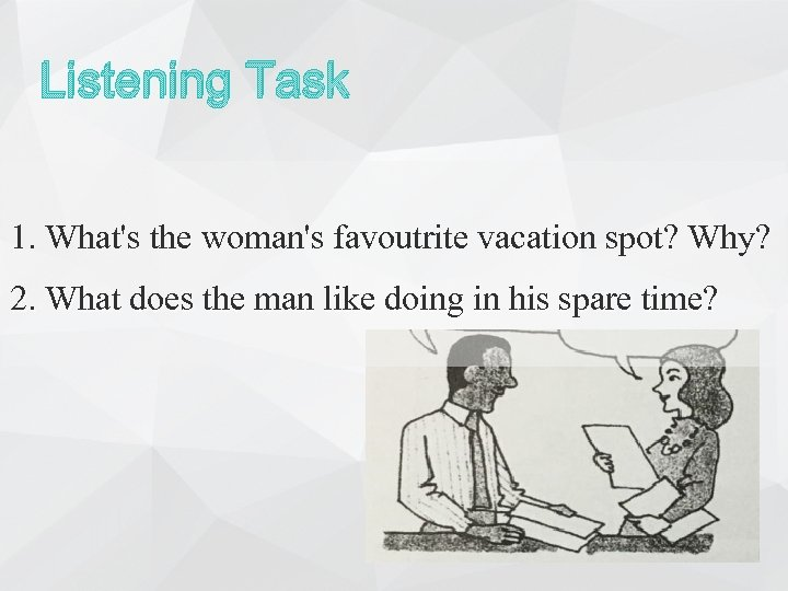 Listening Task 1. What's the woman's favoutrite vacation spot? Why? 2. What does the