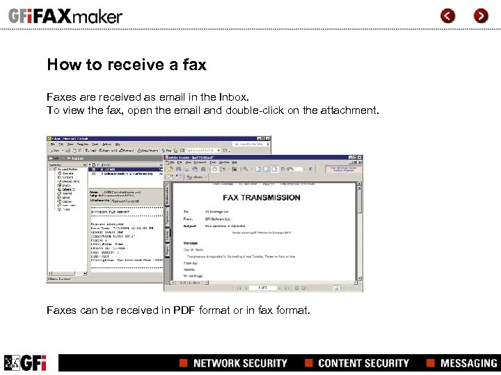 How to receive a fax Faxes are received as email in the Inbox. To