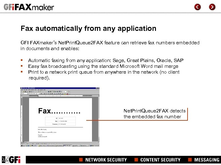 Fax automatically from any application GFI FAXmaker's Net. Print. Queue 2 FAX feature can