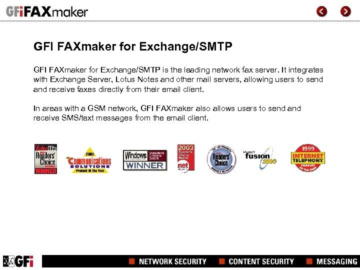 GFI FAXmaker for Exchange/SMTP is the leading network fax server. It integrates with Exchange