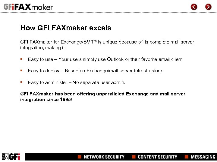 How GFI FAXmaker excels GFI FAXmaker for Exchange/SMTP is unique because of its complete