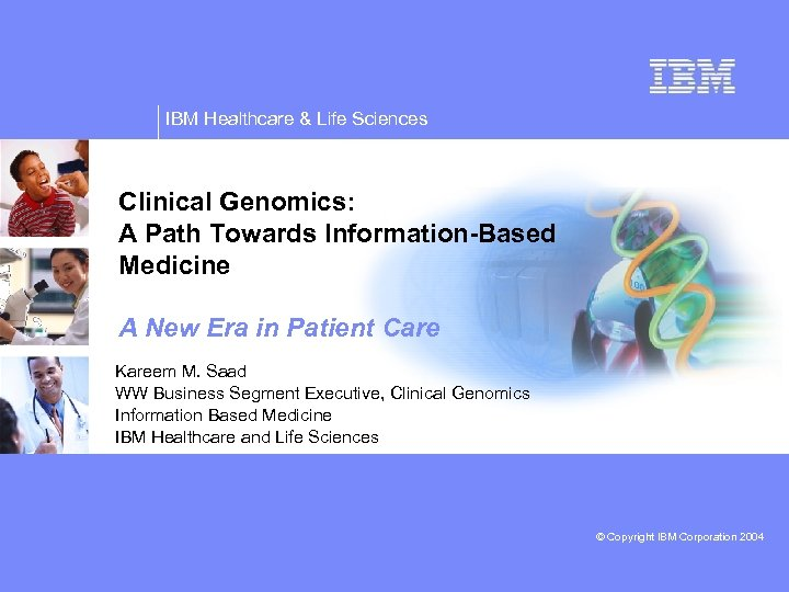 IBM Healthcare & Life Sciences Clinical Genomics: A Path Towards Information-Based Medicine A New