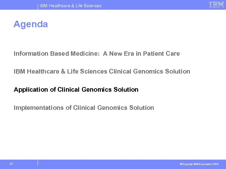 IBM Healthcare & Life Sciences Agenda Information Based Medicine: A New Era in Patient