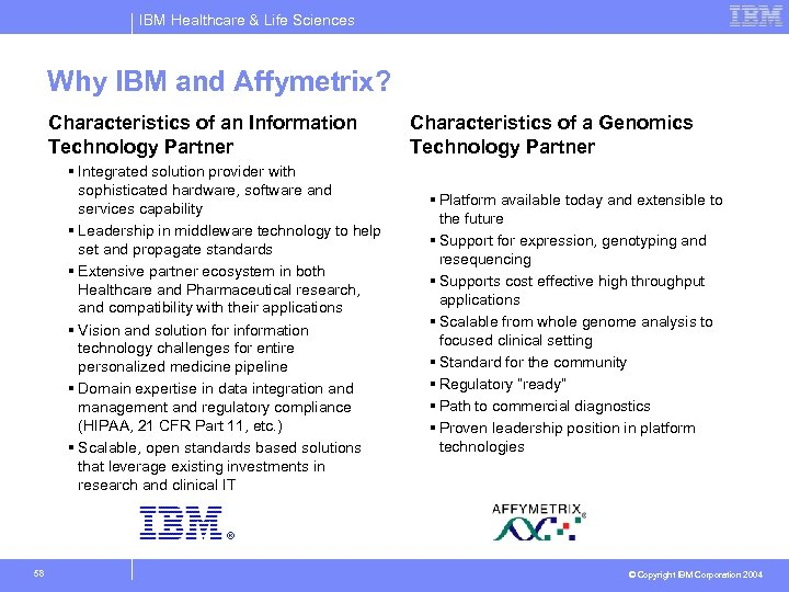 IBM Healthcare & Life Sciences Why IBM and Affymetrix? Characteristics of an Information Technology