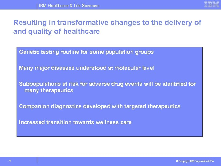 IBM Healthcare & Life Sciences Resulting in transformative changes to the delivery of and