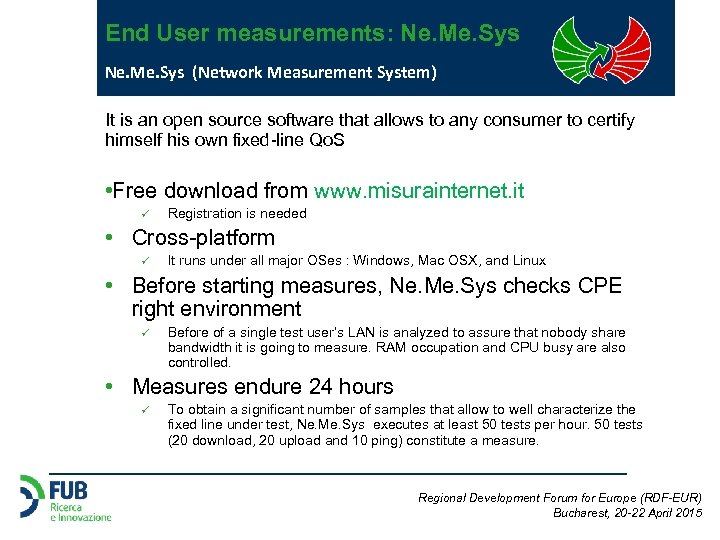 End User measurements: Ne. Me. Sys (Network Measurement System) It is an open source
