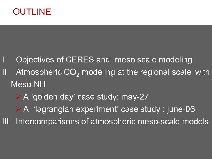 OUTLINE I II Objectives of CERES and meso scale modeling Atmospheric CO 2 modeling