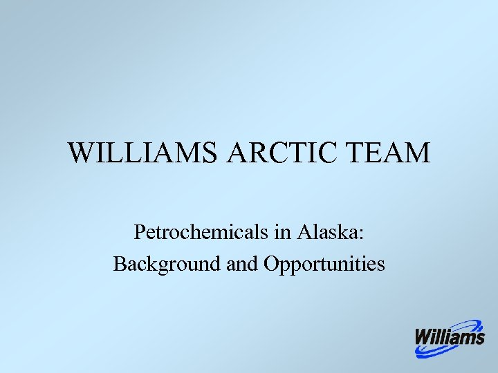 WILLIAMS ARCTIC TEAM Petrochemicals in Alaska: Background and Opportunities