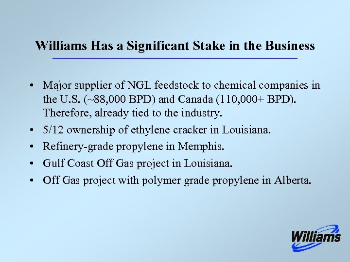 Williams Has a Significant Stake in the Business • Major supplier of NGL feedstock