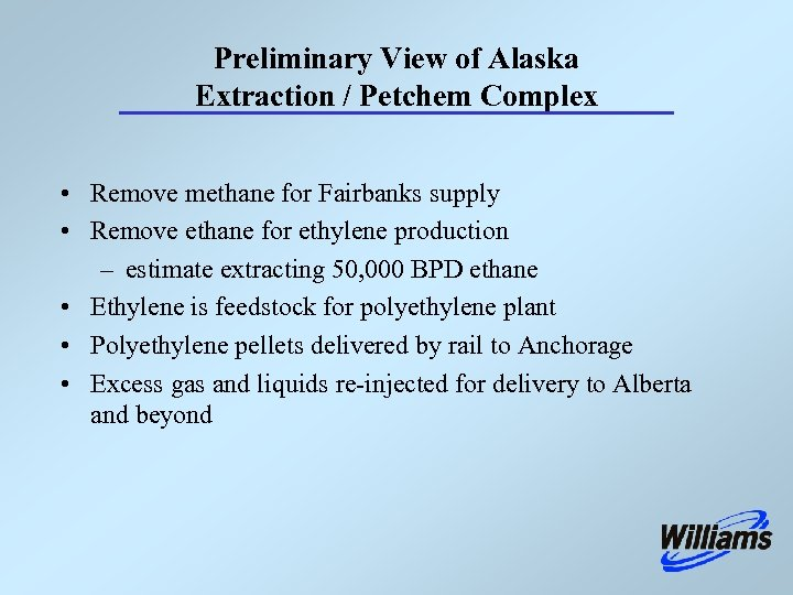 Preliminary View of Alaska Extraction / Petchem Complex • Remove methane for Fairbanks supply