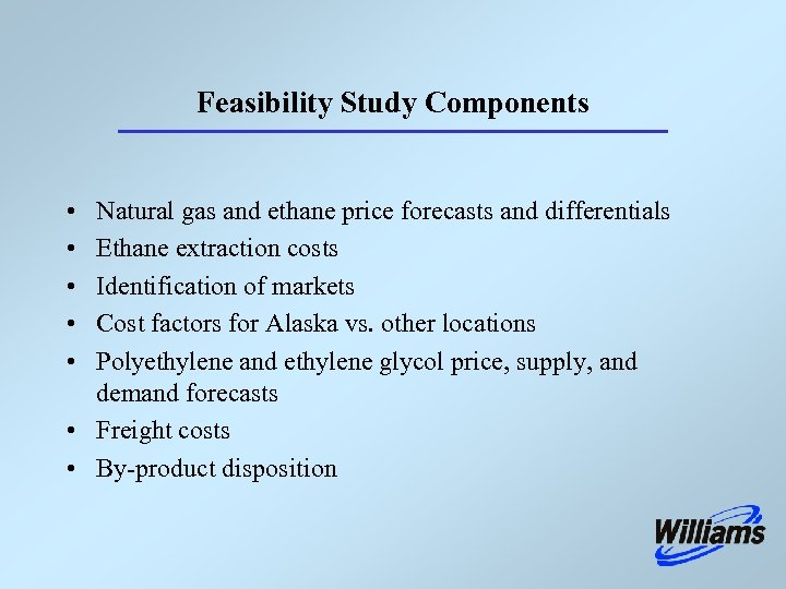 Feasibility Study Components • • • Natural gas and ethane price forecasts and differentials
