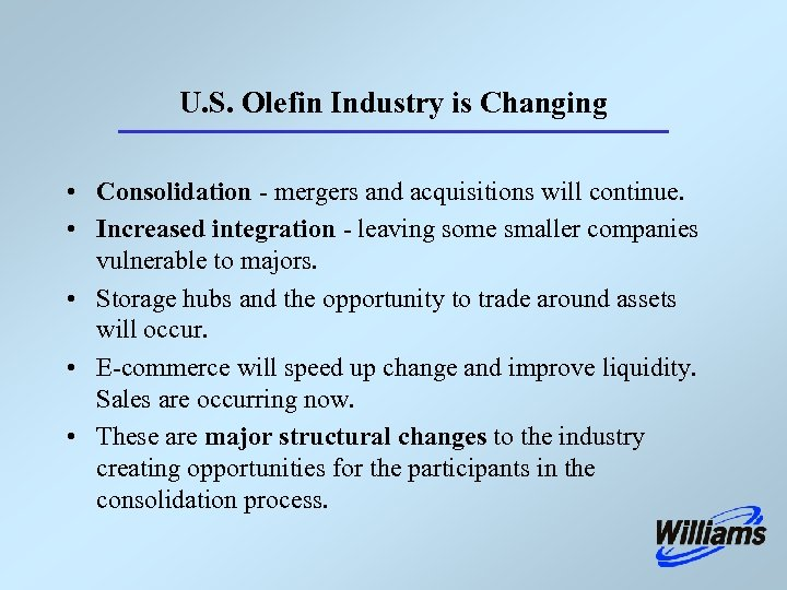 U. S. Olefin Industry is Changing • Consolidation - mergers and acquisitions will continue.