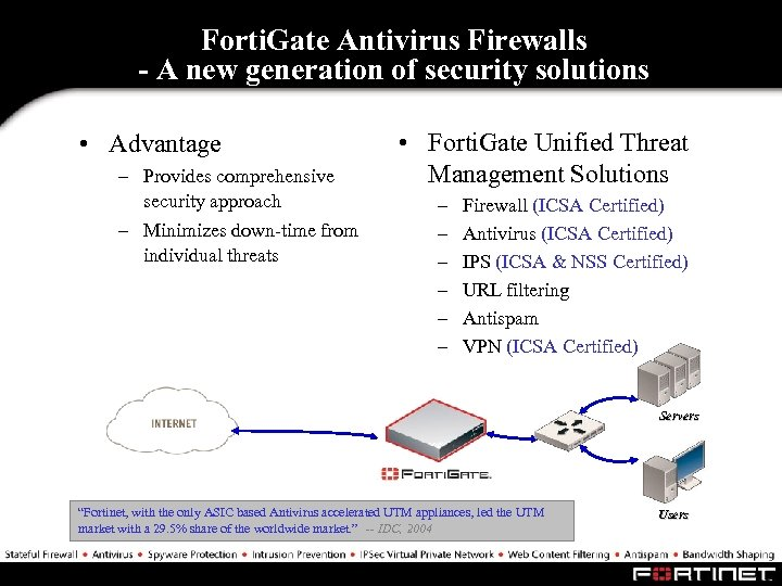 Forti. Gate Antivirus Firewalls - A new generation of security solutions • Advantage –