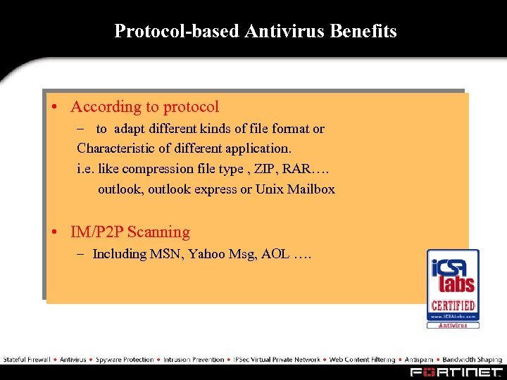 Protocol-based Antivirus Benefits • According to protocol – to adapt different kinds of file