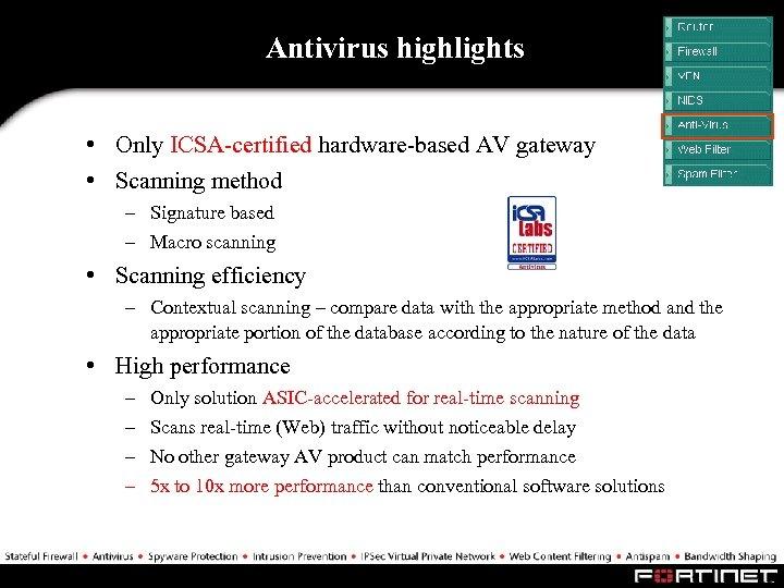 Antivirus highlights • Only ICSA-certified hardware-based AV gateway • Scanning method – Signature based