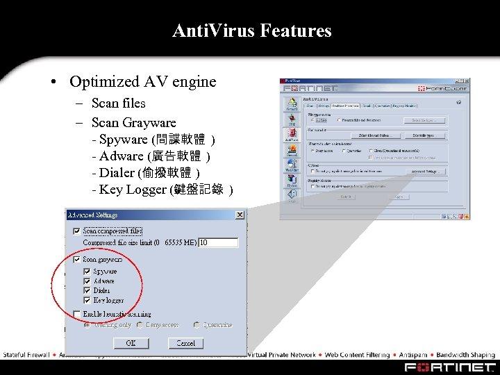 Anti. Virus Features • Optimized AV engine – Scan files – Scan Grayware -