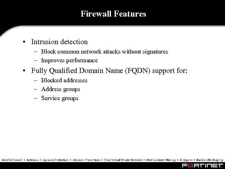 Firewall Features • Intrusion detection – Block common network attacks without signatures – Improves