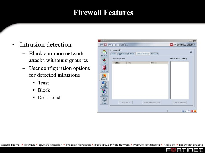 Firewall Features • Intrusion detection – Block common network attacks without signatures – User