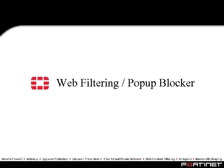 Web Filtering / Popup Blocker