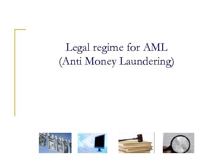 Legal regime for AML (Anti Money Laundering)