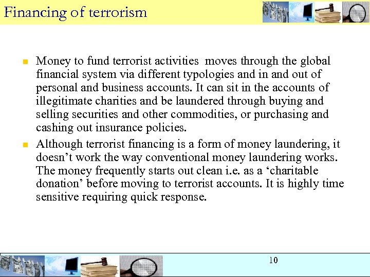 Financing of terrorism n n Money to fund terrorist activities moves through the global