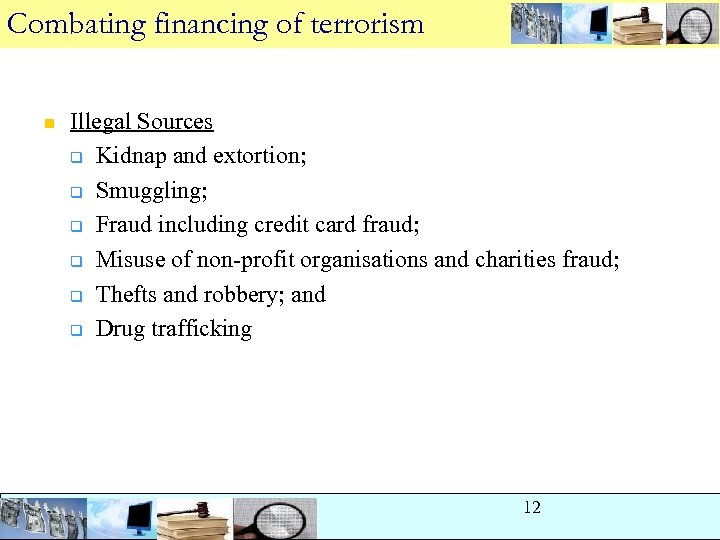 Combating financing of terrorism n Illegal Sources q Kidnap and extortion; q Smuggling; q