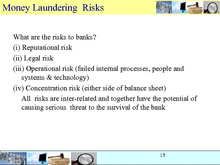 Money Laundering Risks What are the risks to banks? (i) Reputational risk (ii) Legal