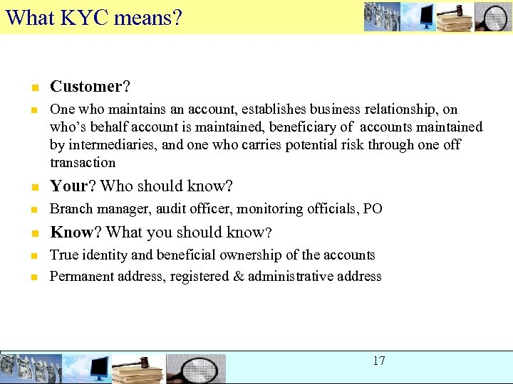 What KYC means? n Customer? n One who maintains an account, establishes business relationship,