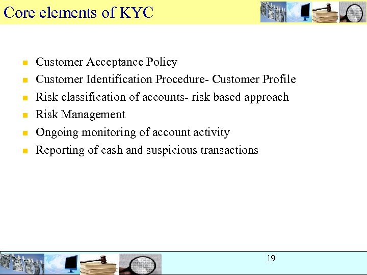 Core elements of KYC n n n Customer Acceptance Policy Customer Identification Procedure- Customer
