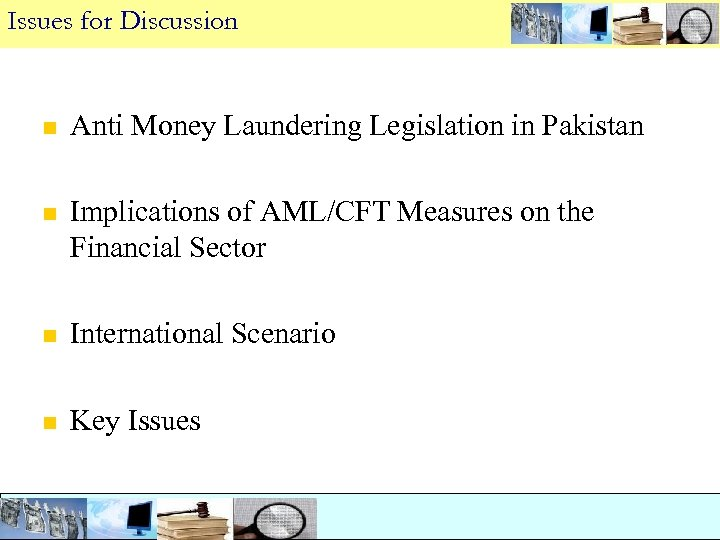 Issues for Discussion n Anti Money Laundering Legislation in Pakistan n Implications of AML/CFT