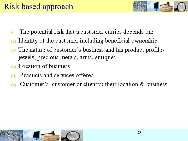 Risk based approach n (a) (b) (c) (d) (e) The potential risk that