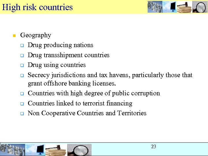 High risk countries n Geography q Drug producing nations q Drug transshipment countries q