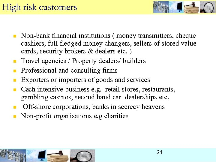High risk customers n n n n Non-bank financial institutions ( money transmitters, cheque