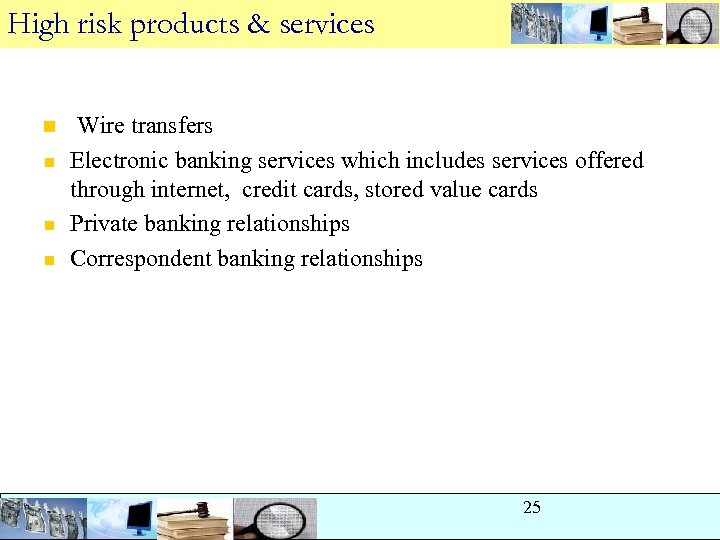 High risk products & services n n Wire transfers Electronic banking services which includes