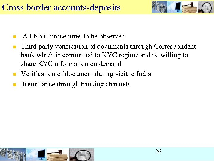 Cross border accounts-deposits n n All KYC procedures to be observed Third party verification