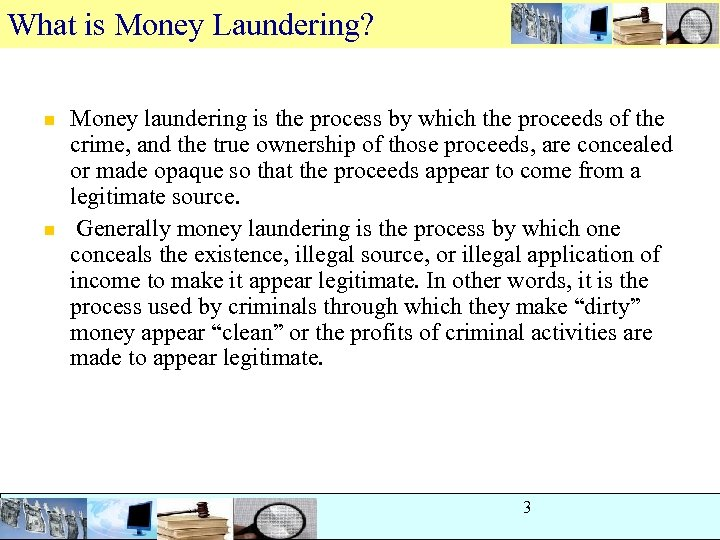 What is Money Laundering? n n Money laundering is the process by which the